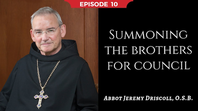 Abbot Jeremy spiritual and catechetical reflections, episode 10, Summoning the Brothers for Council