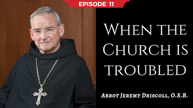 Abbot Jeremy spiritual and catechetical reflections, episode 11, When the Church is Troubled