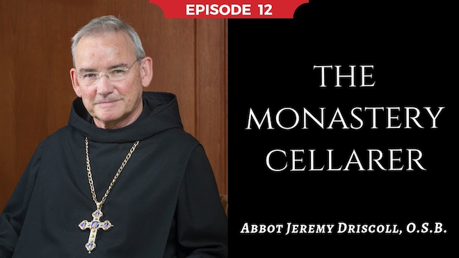 Abbot Jeremy spiritual and catechetical reflections, episode 12, The Monastery Cellarer