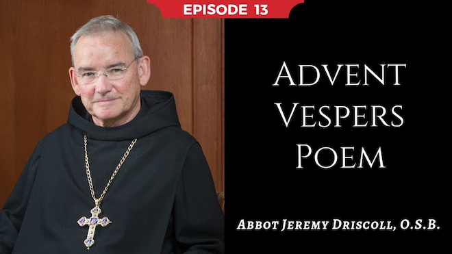 Abbot Jeremy spiritual and catechetical reflections, episode 13, Advent Vespers Poem