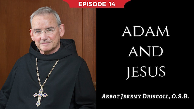 Abbot Jeremy spiritual and catechetical reflections, episode 14, Adam and Jesus