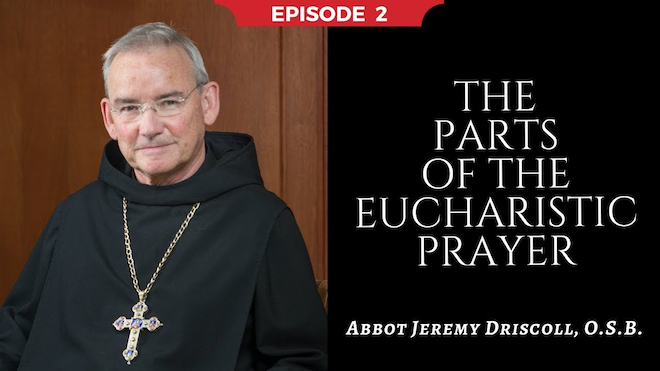 Abbot Jeremy spiritual and catechetical reflections, episode 2, The Parts of the Eucharistic Prayer