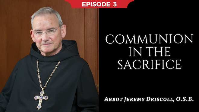Abbot Jeremy spiritual and catechetical reflections, episode 3, Communion in the Sacrifice