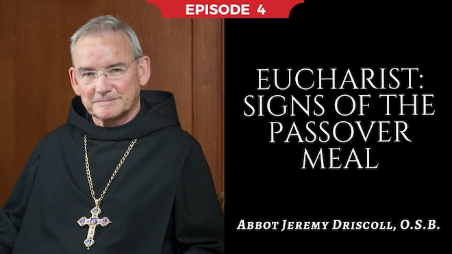 Abbot Jeremy spiritual and catechetical reflections, episode 4, Eucharist: Signs of the Passover Meal