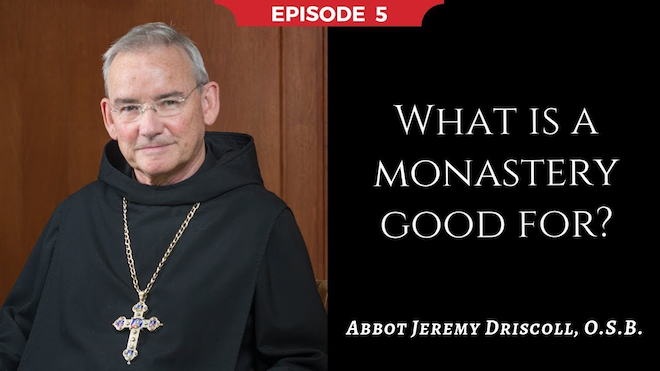 Abbot Jeremy spiritual and catechetical reflections, episode 5, What is a Monastery Good For?