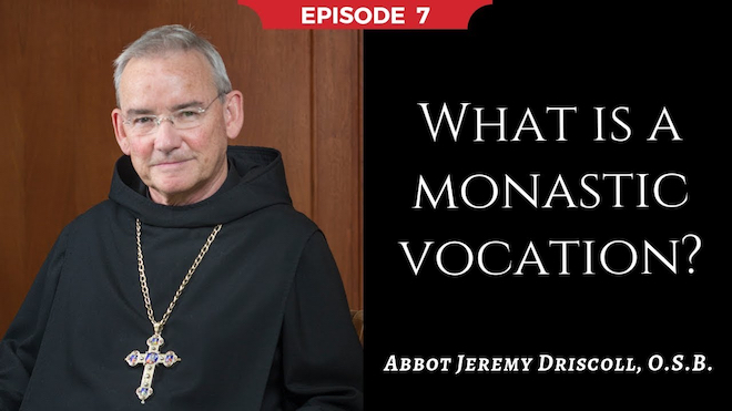 Abbot Jeremy spiritual and catechetical reflections, episode 7, What is a Monastic Vocation