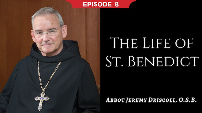 Abbot Jeremy spiritual and catechetical reflections, episode 8, The Life of St. Benedict